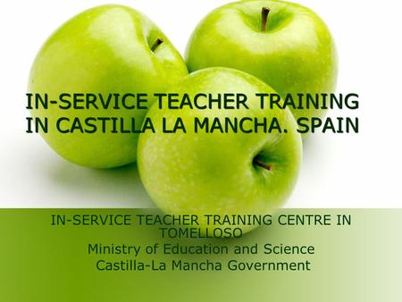IN-SERVICE TEACHER TRAINING IN CASTILLA LA MANCHA. SPAIN IN-SERVICE TEACHER TRAINING CENTRE IN TOMELLOSO Ministry of Education and Science Castilla-La.