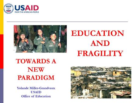 11 EDUCATION AND FRAGILITY TOWARDS A NEW PARADIGM Yolande Miller-Grandvaux USAID Office of Education.