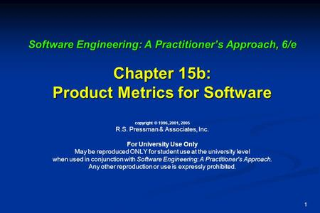 1 Software Engineering: A Practitioner's Approach, 6/e Chapter 15b: Product Metrics for Software Software Engineering: A Practitioner's Approach, 6/e Chapter.