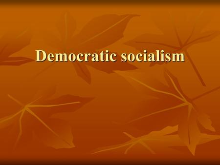 Democratic socialism. Democratic Socialism, (also known as social democracy) Democratic Socialism, (also known as social democracy) the ideological system.
