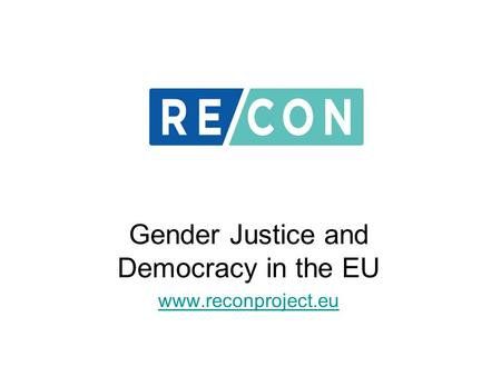 Gender Justice and Democracy in the EU www.reconproject.eu.