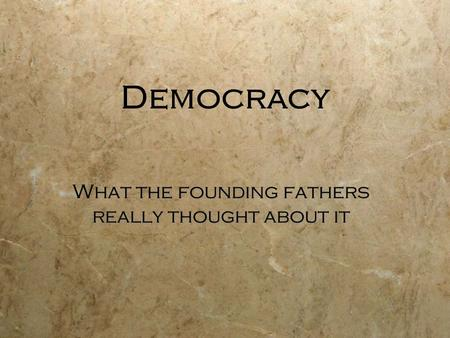 Democracy What the founding fathers really thought about it.