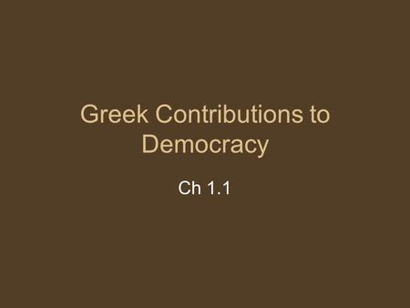 Greek Contributions to Democracy Ch 1.1. Early Governments Cities were fairly isolated due to terrain Two forms of government evolve: monarchy and aristocracy.