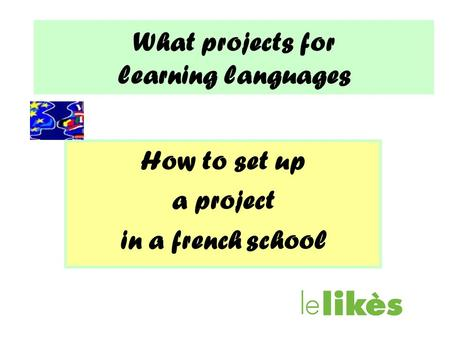 What projects for learning languages How to set up a project in a french school.