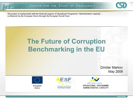 The Future of Corruption Benchmarking in the EU European Union OPERATIONAL PROGRAMME ADMINISTRATIVE CAPACITY The project is implemented with the financial.