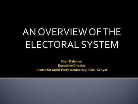 AN OVERVIEW OF THE ELECTORAL SYSTEM. election period pre-election period post-election period period in-between elections pre-election period electoral.