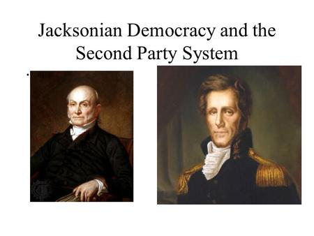 Jacksonian Democracy and the Second Party System.