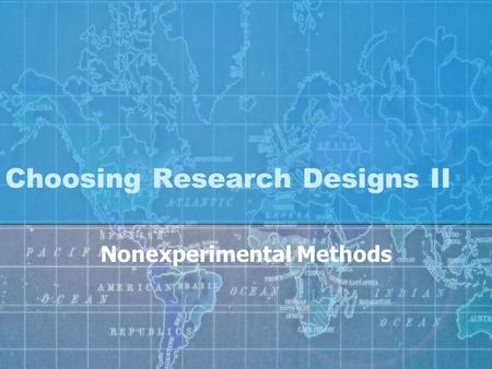 Choosing Research Designs II Nonexperimental Methods.