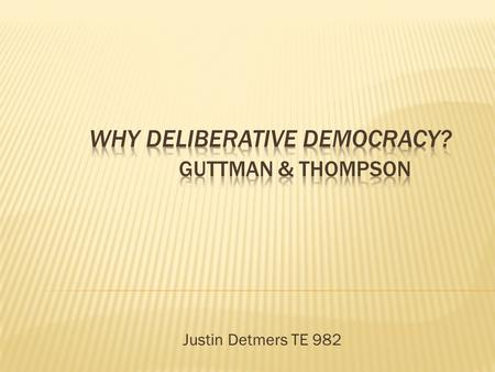 "Justin Detmers TE 982.  The text is a collection of essays  Ch. 1: Primer for non-theorists  Ch. 2: Analyzes the idea of reciprocity  Ch. 3: ""DD"""