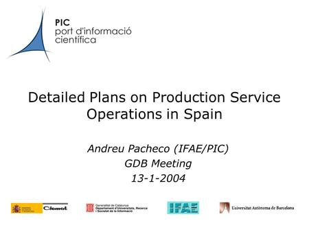 Detailed Plans on Production Service Operations in Spain Andreu Pacheco (IFAE/PIC) GDB Meeting 13-1-2004.