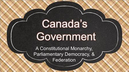 A Constitutional Monarchy, Parliamentary Democracy, & Federation.