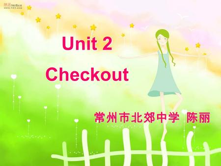 Unit 2 Checkout Unit 2 Checkout 常州市北郊中学 陈丽. reading week Home Economics Life in a British school Task 1.