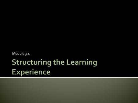 Module 3.4.  Understand the value of structured learning  Discover what the role of the tutor is in developing knowledge structures  Learn techniques.
