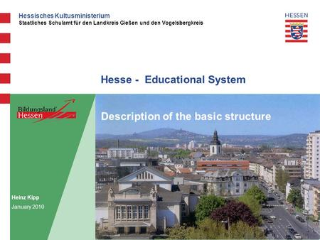 Hessisches Kultusministerium Staatliches Schulamt für den Landkreis Gießen und den Vogelsbergkreis Hesse - Educational System Description of the basic.