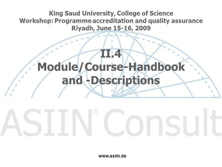 King Saud University, College of Science Workshop: Programme accreditation and quality assurance Riyadh, June 15-16, 2009 II.4 Module/Course-Handbook and.