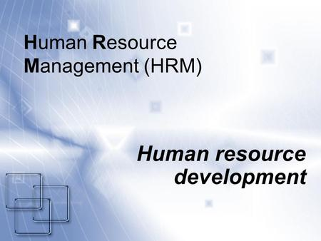 Human Resource Management (HRM) Human resource development.