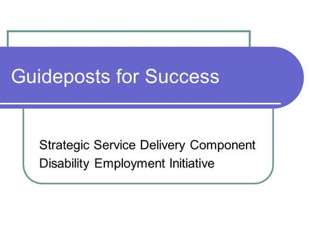 Guideposts for Success Strategic Service Delivery Component Disability Employment Initiative.