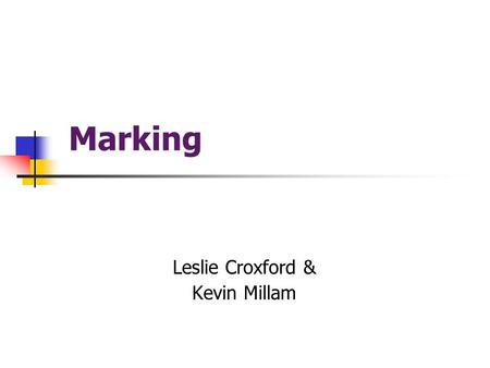 Marking Leslie Croxford & Kevin Millam. Purpose To help you to… mark consistently assess consistently develop robust assessment systems …in line with.
