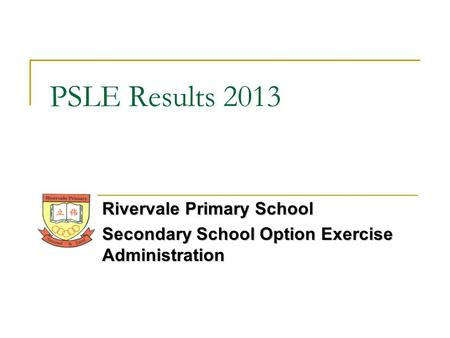 Rivervale Primary School Secondary School Option Exercise Administration PSLE Results 2013.