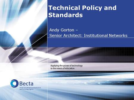 Technical Policy and Standards Andy Gorton – Senior Architect: Institutional Networks.