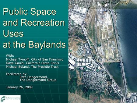 Public Space and Recreation Uses at the Baylands With: Michael Tymoff, City of San Francisco Dave Gould, California State Parks Michael Boland, The Presidio.