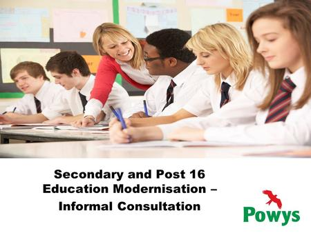 Secondary and Post 16 Education Modernisation – Informal Consultation.