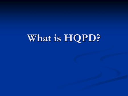 What is HQPD?. Ohio Standards for PD HQPD is a purposeful, structured and continuous process that occurs over time. HQPD is a purposeful, structured and.