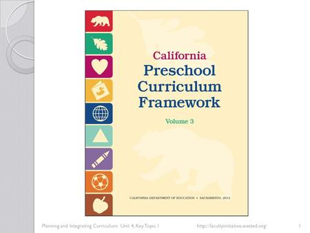 Planning and Integrating Curriculum: Unit 4, Key Topic 1http://facultyinitiative.wested.org/1.