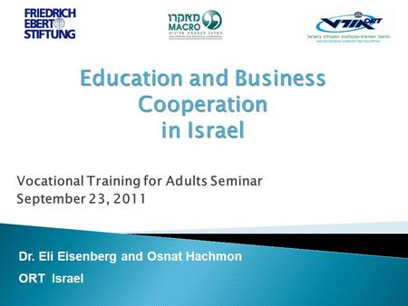 Vocational Training for Adults Seminar September 23, 2011 Dr. Eli Eisenberg and Osnat Hachmon ORT Israel.