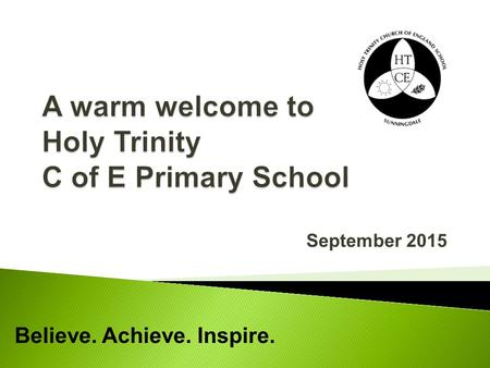 September 2015 Believe. Achieve. Inspire..  Head Teacher: Mrs P. O'Brien  Deputy Head: Mrs J. Griffith  Reception Year Manager: Mrs M. Green  Teacher.