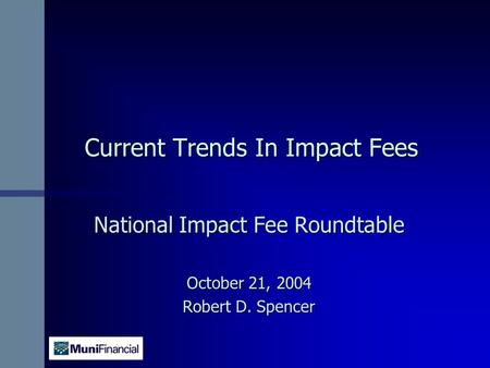 Current Trends In Impact Fees National Impact Fee Roundtable October 21, 2004 Robert D. Spencer.