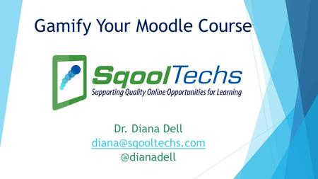 Gamify Your Moodle Course Dr. Diana
