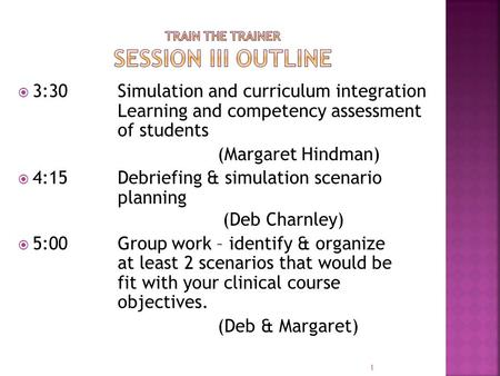  3:30 Simulation and curriculum integration Learning and competency assessment of students (Margaret Hindman)  4:15 Debriefing & simulation scenario.