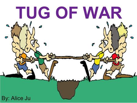 TUG OF WAR By: Alice Ju. Tug of war, also known as tug o'war, tug war, rope war or rope pulling, is a sport that directly pits two teams against each.