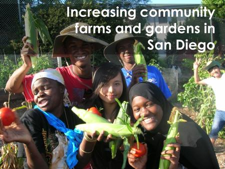 Increasing community farms and gardens in San Diego.