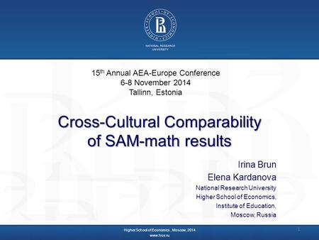 Cross-Cultural Comparability of SAM-math results Irina Brun Elena Kardanova National Research University Higher School of Economics, Institute of Education,