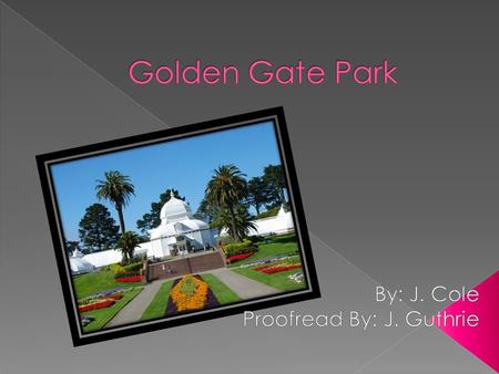  Golden Gate Park located in San Francisco, California.
