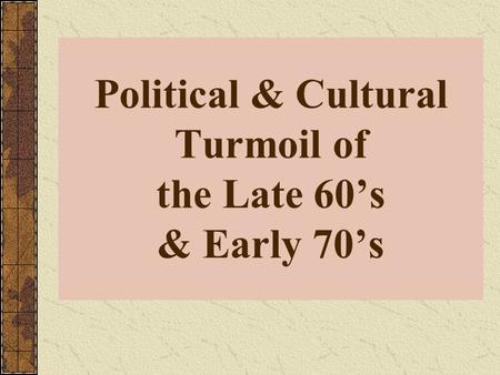 Political & Cultural Turmoil of the Late 60's & Early 70's