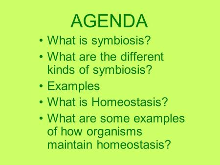 What is symbiosis? What are the different kinds of symbiosis? Examples What is Homeostasis? What are some examples of how organisms maintain homeostasis?