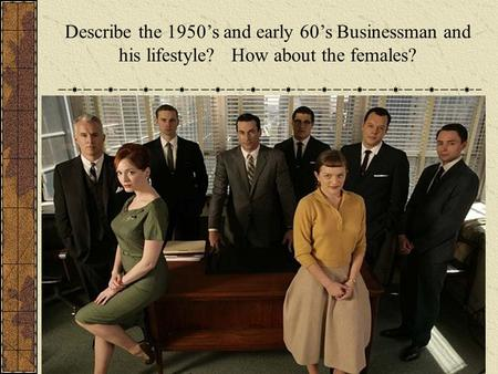 Describe the 1950's and early 60's Businessman and his lifestyle