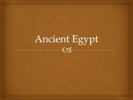   Daily life in ancient Egypt revolved around the Nile and the fertile land along its banks.  The yearly flooding of the Nile enriched the soil and.