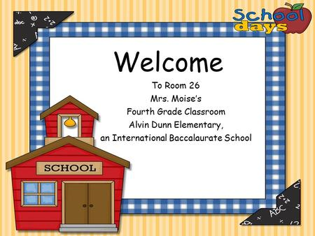 Welcome To Room 26 Mrs. Moise's Fourth Grade Classroom Alvin Dunn Elementary, an International Baccalaurate School.