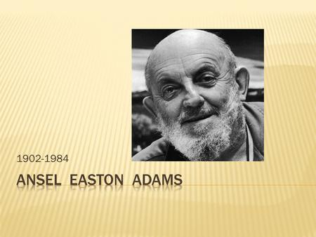 1902-1984 Ansel easton adams.