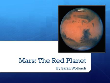 Mars: The Red Planet By Sarah Wolbach. What does Mars mean?  Roman god of war  Red color is associated with blood  Observed by Ancient Romans.