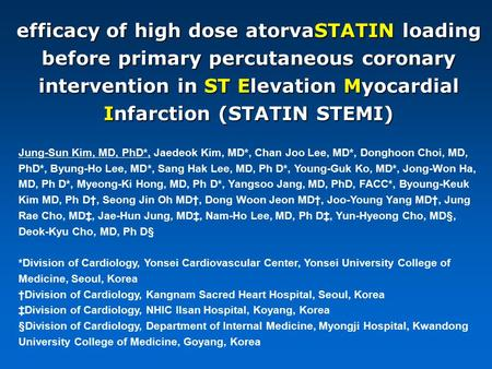 Efficacy of high dose atorvaSTATIN loading before primary percutaneous coronary intervention in ST Elevation Myocardial Infarction (STATIN STEMI) Jung-Sun.