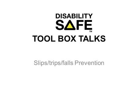 TOOL BOX TALKS Slips/trips/falls Prevention. Factors contributing to slips and trips tasks that create floor contaminants, either wet (eg water, oil)