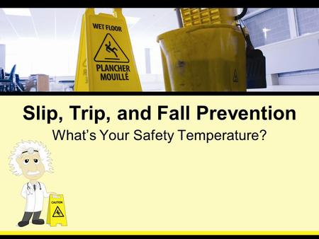 Slip, Trip, and Fall Prevention What's Your Safety Temperature?