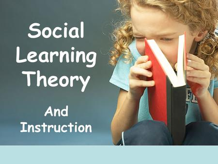 Social Learning Theory And Instruction. Learning by Observing Inhibition When you don't do something you normally would. Examples Disinhibition When you.