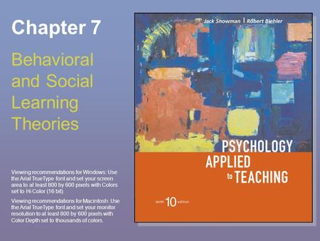 Chapter 7 Behavioral and Social Learning Theories Viewing recommendations for Windows: Use the Arial TrueType font and set your screen area to at least.