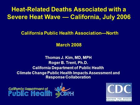 Heat-Related Deaths Associated with a Severe Heat Wave — California, July 2006 California Public Health Association—North March 2008 Thomas J. Kim, MD,